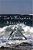 Jim's Bahamas Adventure: Small Boats vs. the Devil's Triangle, Stephen L. Blain