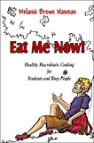 Eat Me Now! Healthy Macrobiotic Cooking for Students and Busy People