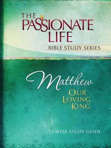 Matthew: Our Loving King 12-Week Study Guide (The Passionate Life Bible Study Series), Simmons, Brian