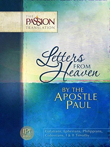 Letters From Heaven by the Apostle Paul: Galatians, Ephesians, Phillippians, Colossians, I & II Timothy (The Passion Translation), Simmons, Brian