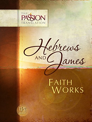Hebrews and James: Faith Works (The Passion Translation), Simmons, Brian