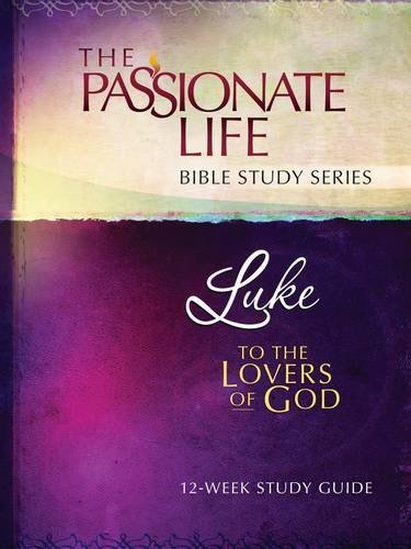 Luke: To The Lovers Of God 12-Week Study Guide (The Passionate Life Bible Study Series), Simmons, Brian