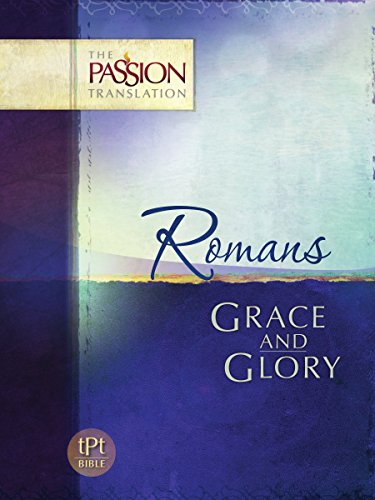 Romans: Grace and Glory (The Passion Translation), Simmons, Brian