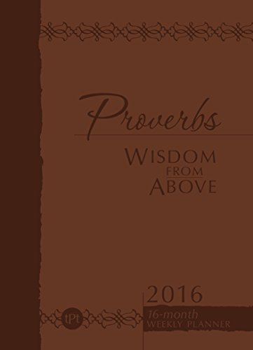 Proverbs Wisdom from Above 2016: 16-Month Weekly Planner (The Passion Translation), Belle City Gifts; Simmons, Brian