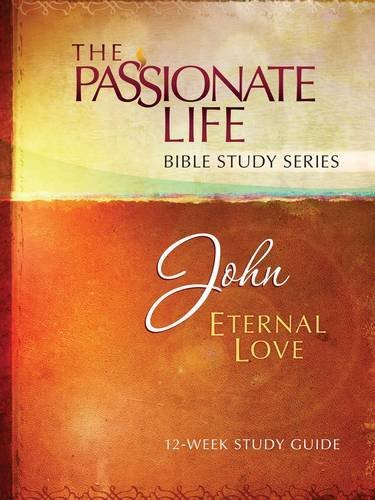 John: Eternal Love 12-Week Study Guide (The Passionate Life Bible Study Series), Simmons, Brian
