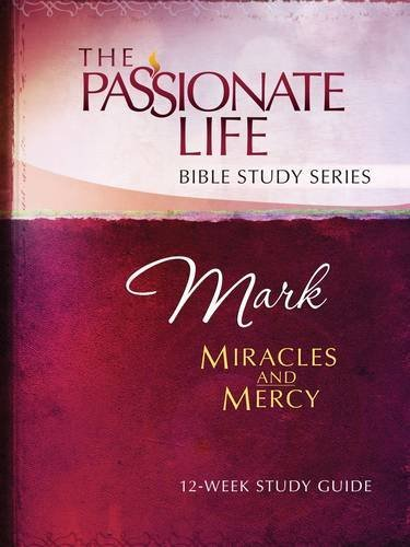 Mark: Miracles and Mercy 12-Week Study Guide (The Passionate Life Bible Study Series), Simmons, Brian