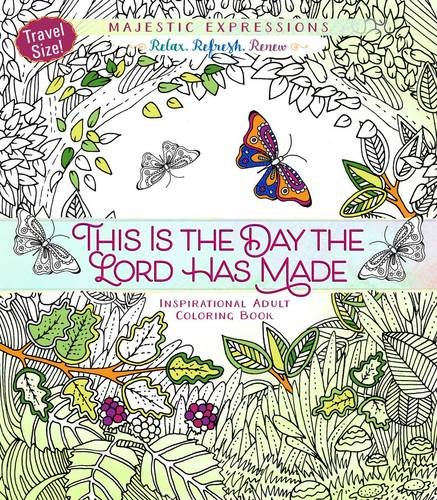 This Is the Day the Lord Has Made: Inspirational Adult Coloring Book (Travel Size) (Majestic Expressions) - Majestic Expressions