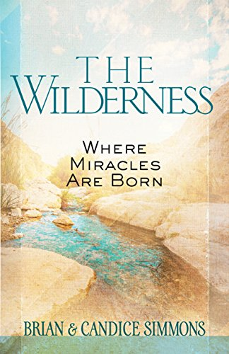 The Wilderness: Where Miracles Are Born (The Passion Translation), Simmons, Brian; Simmons, Candace