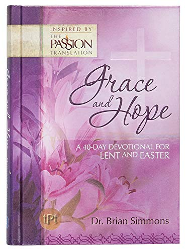 Grace and Hope: A 40-Day Devotional for Lent and Easter (The Passion Translation), Simmons, Brian