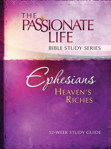 Ephesians: Heaven's Riches 12-week Study Guide (The Passionate Life Bible Study Series), Simmons, Brian