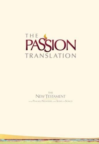 The Passion Translation New Testament: With Psalms, Proverbs and Song of Songs (The Passion Translation) (Ivory), Simmons, Brian