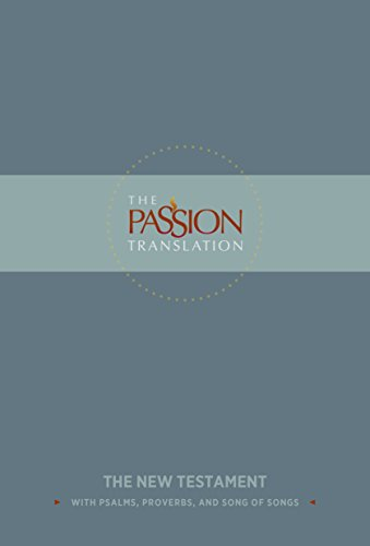 The Passion Translation New Testament: With Psalms, Proverbs and Song of Songs (The Passion Translation) (Slate), Simmons, Brian