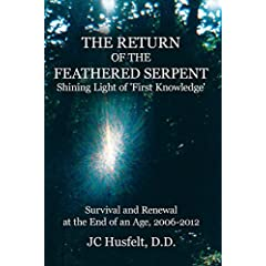 The Return of the Feathered Serpent Shining Light of 'First Knowledge': Survival and Renewal at the End of an Age, 2006-2012