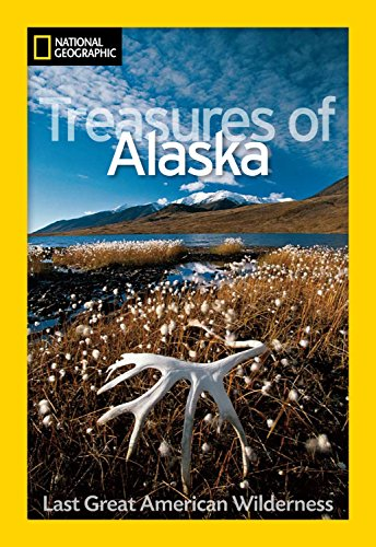 National Geographic Treasures of Alaska: The Last Great American Wilderness (National Geographic Destinations) - Jeff Rennicke