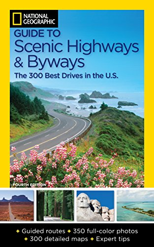 National Geographic Guide to Scenic Highways and Byways, 4th Edition: The 300 Best Drives in the U.S. - National Geographic