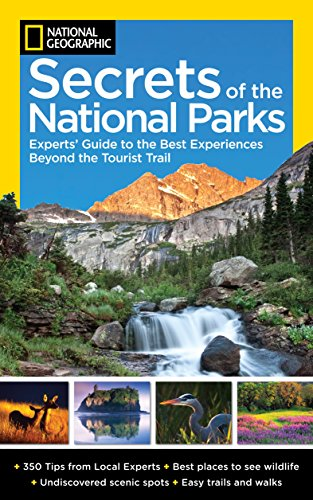 National Geographic Secrets of the National Parks: The Experts' Guide to the Best Experiences Beyond the Tourist Trail (National Geographics Secrets of the National Parks) - National Geographic