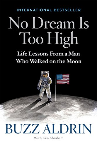 No Dream Is Too High: Life Lessons From a Man Who Walked on the Moon - Buzz Aldrin, Ken Abraham
