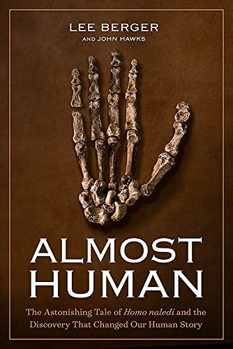 Almost Human: The Astonishing Tale of Homo naledi and the Discovery That Changed Our Human Story - Lee Berger, John Hawks