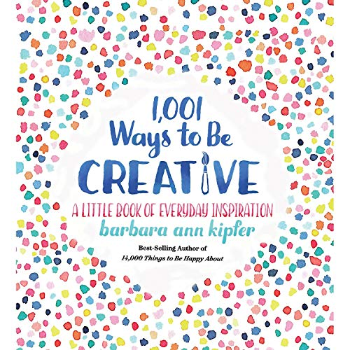 1,001 ways to be creative : a little book of everyday inspiration / Barbara Ann Kipfer ; illustrations by Francesca Springolo.