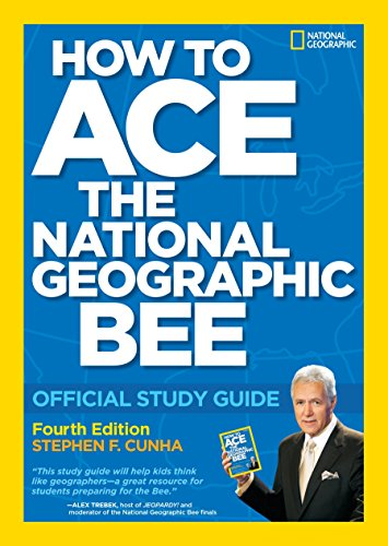 How to Ace the National Geographic Bee: Official Study Guide 4th edition, Cunha, Stephen F.