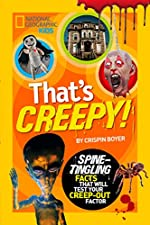 That's Creepy: Spine-Tingling Facts That Will Test Your Creep-Out Factor by Crispin Boyer