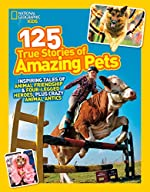 National Geeographic Kids 125 True Stories of Amazing Pets by National Geographic Kids