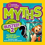 National Geographic Kids Myths Busted! 2: Just When You Thought You Knew What You Knew by Emily Krieger