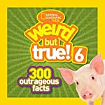 National Geographic Kids Weird but True! 6: 300 Outrageous Facts by National Geographic Kids