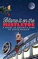 Blame It On the Mistletoe by Joyce Magnin