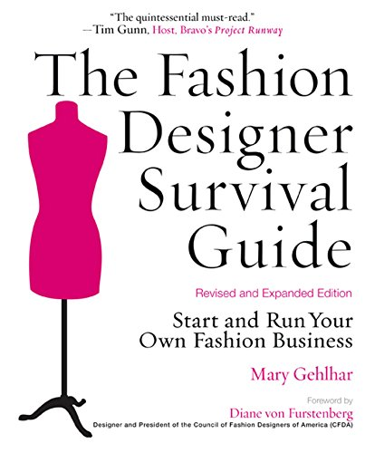 The Fashion Designer Survival Guide, Revised and Expanded Edition: Start and Run Your Own Fashion Business - Mary GehlharDiane Von Furstenberg