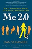 Me 2.0: Build a Powerful Brand to Achieve Career Success by Dan Schawbel