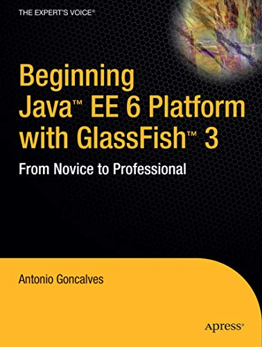 Beginning Java™ EE 6 Platform with GlassFish™ 3: From Novice to Professional (Expert's Voice in Java Technology)
