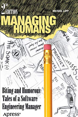 Managing Humans 2012 : Biting and Humorous Tales of a Software Engineering Manager