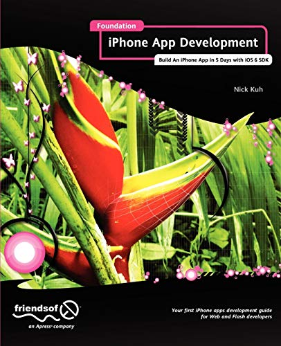 Foundation iPhone App Development: Build An iPhone App in 5 Days with iOS 6 SDK - Nick Kuh