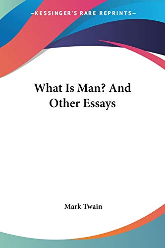 What is Man? And Other Essays, by Twain, M.
