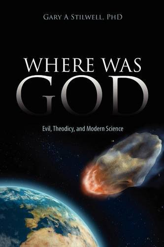 Where Was God: Evil, Theodicy, and Modern Science, by Stilwell, G.