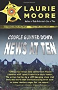Couple Gunned Down: News at Ten by Laurie Moore
