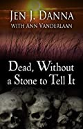 Dead, Without a Stone to Tell It by Jen J. Danna and Ann Vanderlaan