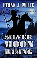 Silver Moon Rising by Ethan J. Wolfe