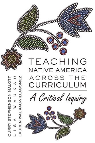 Teaching Native America Across the Curriculum: A Critical Inquiry (Counterpoints), Malott, Curry Stephenson; Wakau, Lisa; Wakau-Villagomez, Lauren