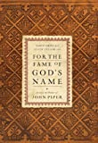 For the Fame of God's Name: Essays in Honor of John Piper book cover