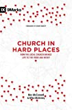 Church in Hard Places: How the Local Church Brings Life to the Poor and Needy (9Marks), McConnell, Mez; McKinley, Mike