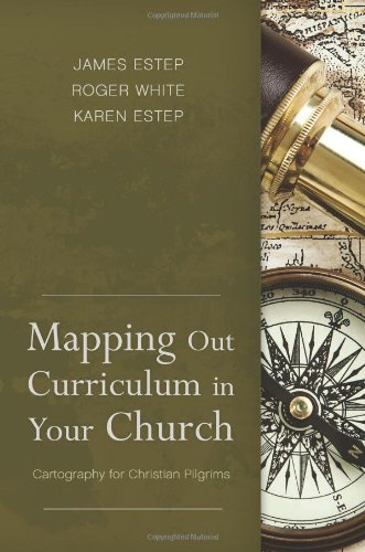 Mapping Out Curriculum in Your Church: Cartography for Christian Pilgrims - James R. Estep, M. Roger White, Karen L. Estep