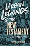 Urban Legends of the New Testament: 40 Common Misconceptions book cover