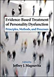 Evidence-Based Treatment of Personality Dysfunction by Jeffrey J. Magnavita (Editor)