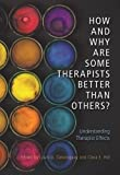 How and Why Are Some Therapists Better Than Others? by Louis G. Castonguay and Clara E. Hill (Editors)