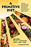 A Primitive Diet: A Book of Recipes free from Wheat/Gluten, Dairy Products, Yeast and Sugar: For people with Candidiasis, Coeliac Disease, Irritable ... and those just wanting to become healthy, Southam, Beverley
