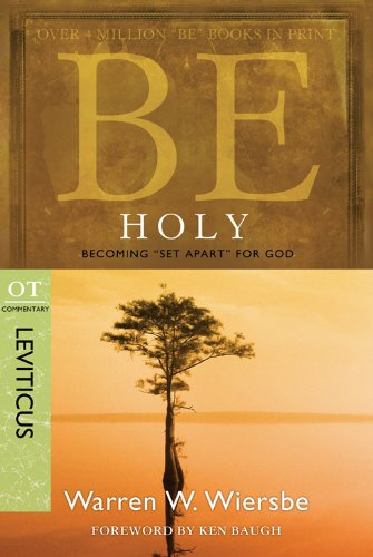 """Be Holy (Leviticus): Becoming """"Set Apart"""" for God (The BE Series Commentary), Wiersbe, Warren W."""