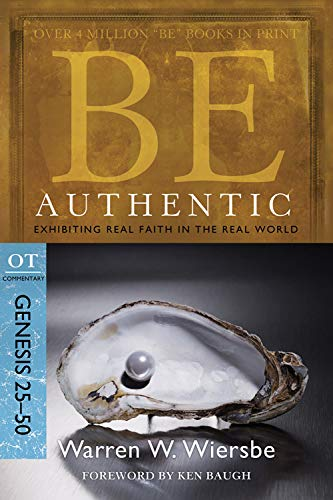 Be Authentic (Genesis 25-50): Exhibiting Real Faith in the Real World (The BE Series Commentary), Wiersbe, Warren W.