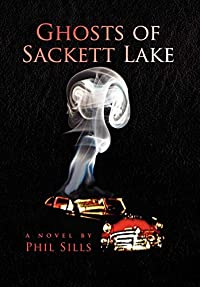 Ghosts of Sackett Lake by Phil Sills